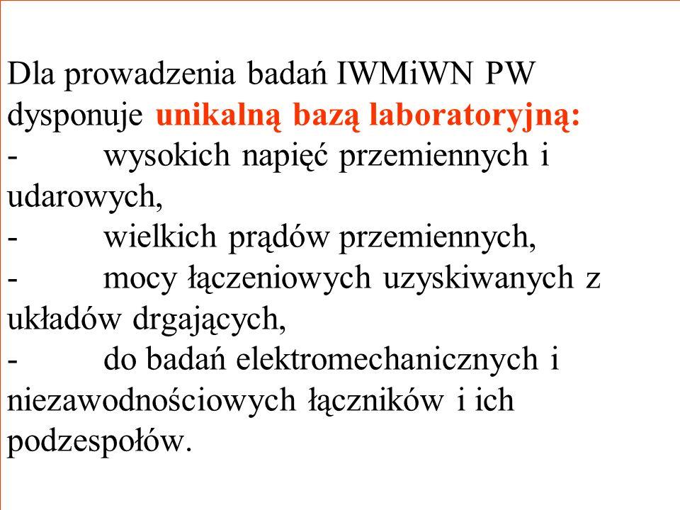 Dla prowadzenia badań IWMiWN PW dysponuje unikalną bazą laboratoryjną: - wysokich napięć przemiennych i udarowych, - wielkich prądów przemiennych, - mocy łączeniowych uzyskiwanych z układów drgających, - do badań elektromechanicznych i niezawodnościowych łączników i ich podzespołów.