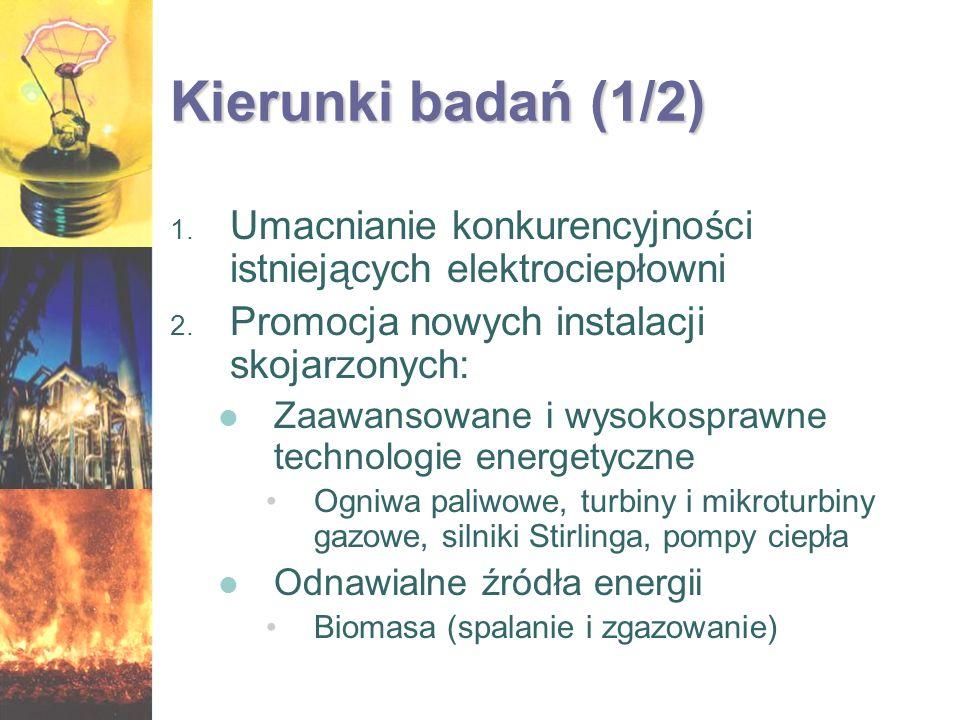 Kierunki badań (1/2) Umacnianie konkurencyjności istniejących elektrociepłowni. Promocja nowych instalacji skojarzonych: