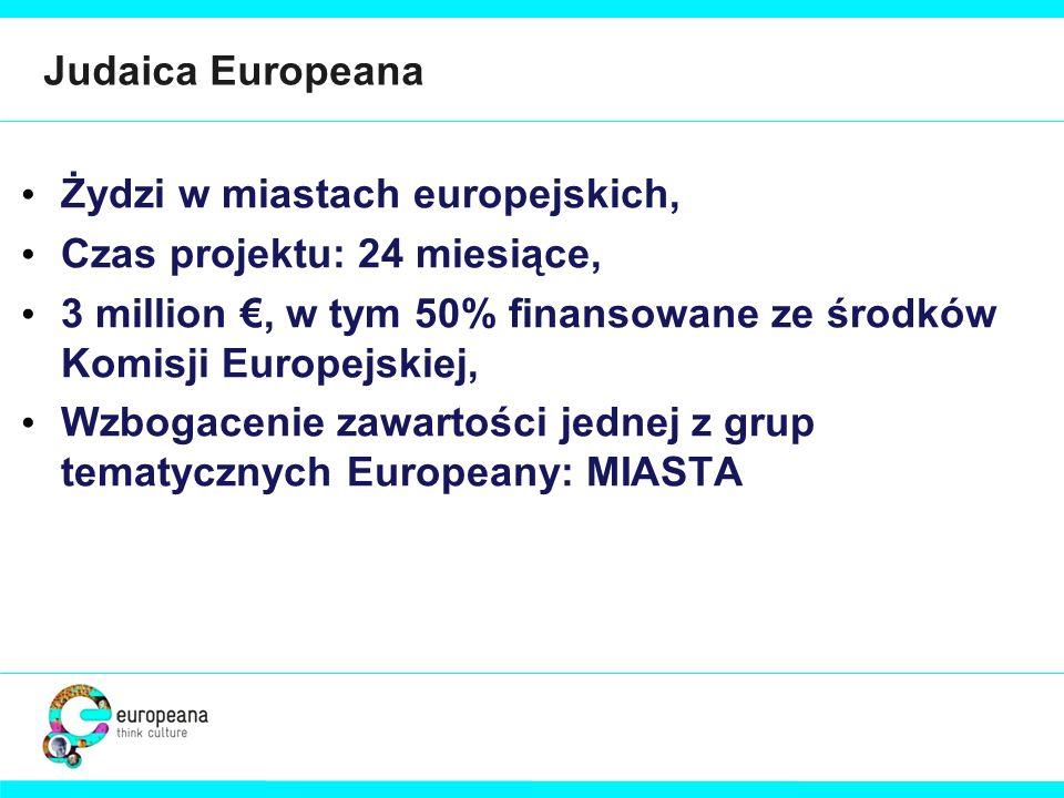 Judaica Europeana Żydzi w miastach europejskich, Czas projektu: 24 miesiące, 3 million €, w tym 50% finansowane ze środków Komisji Europejskiej,