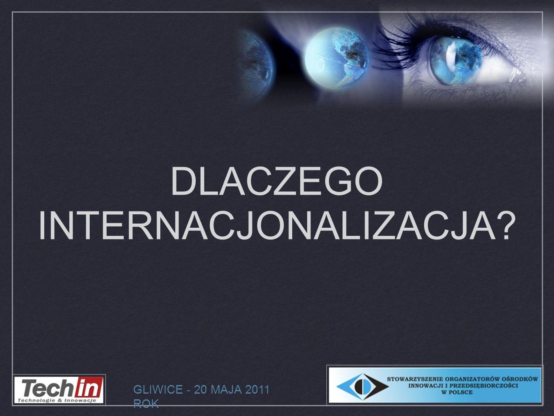 DLACZEGO INTERNACJONALIZACJA GLIWICE - 20 MAJA 2011 ROK