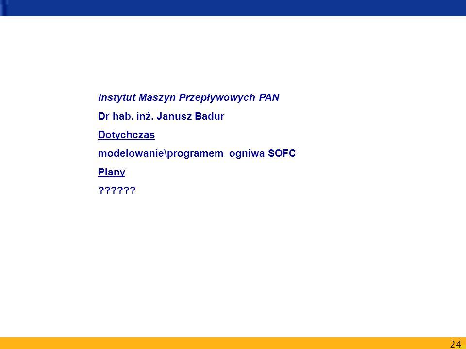 Instytut Maszyn Przepływowych PAN. Dr hab. inż. Janusz Badur. Dotychczas. modelowanie\programem ogniwa SOFC