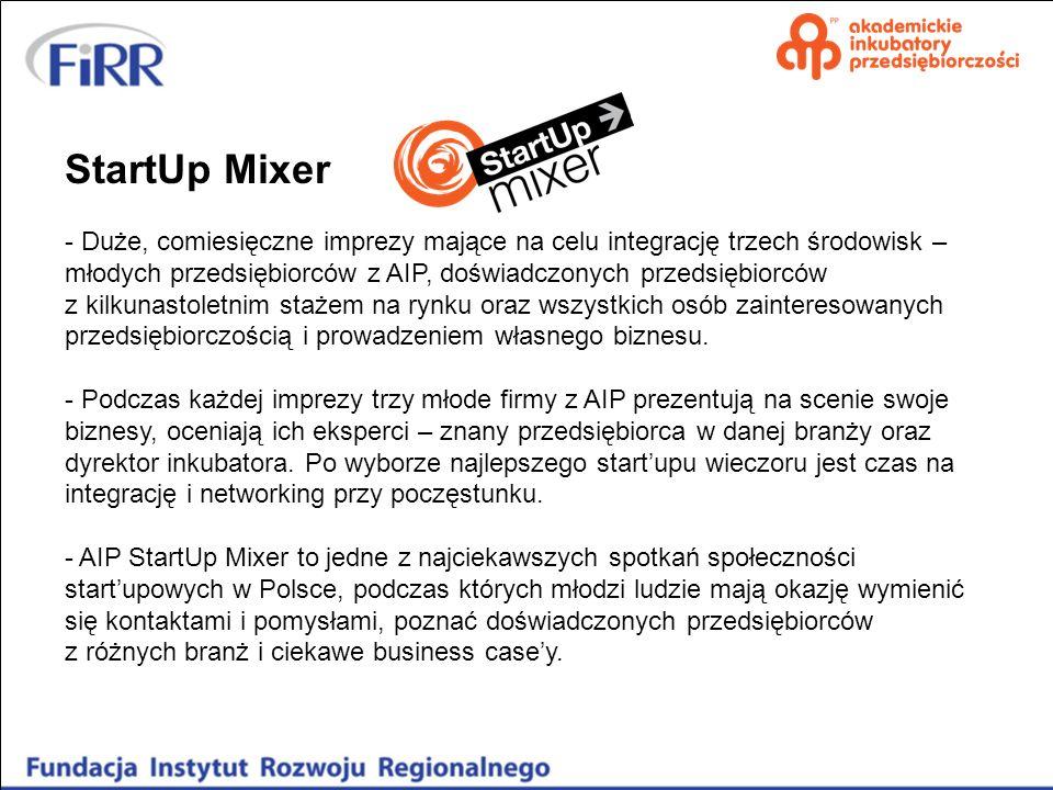 StartUp Mixer Duże, comiesięczne imprezy mające na celu integrację trzech środowisk – młodych przedsiębiorców z AIP, doświadczonych przedsiębiorców.