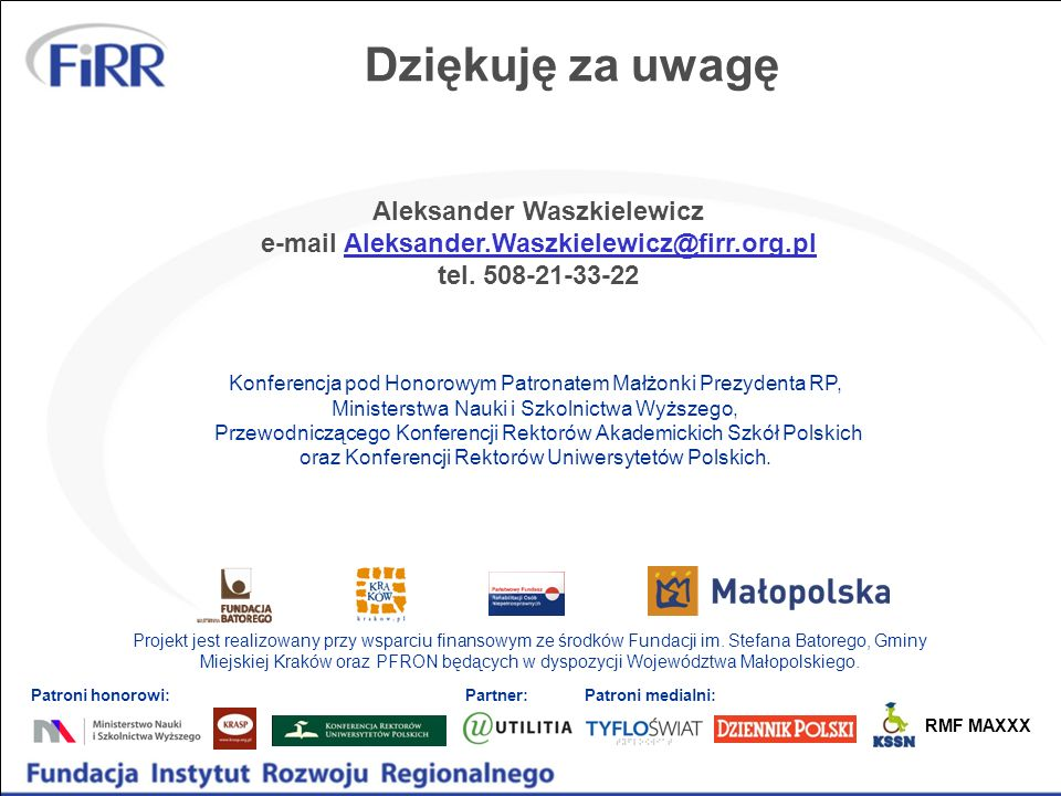 Dziękuję za uwagę Aleksander Waszkielewicz e-mail Aleksander.Waszkielewicz@firr.org.pl tel. 508-21-33-22.