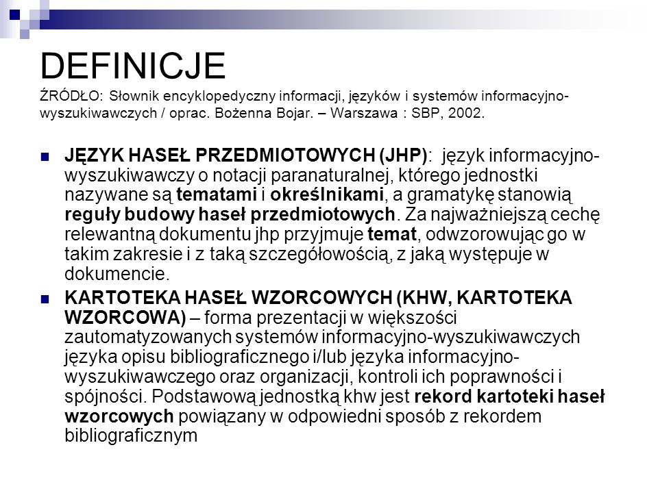DEFINICJE ŹRÓDŁO: Słownik encyklopedyczny informacji, języków i systemów informacyjno-wyszukiwawczych / oprac. Bożenna Bojar. – Warszawa : SBP, 2002.