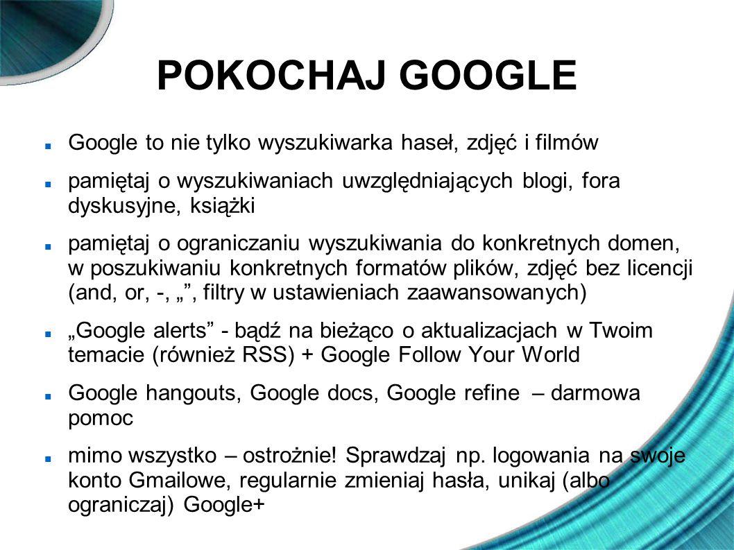 POKOCHAJ GOOGLE Google to nie tylko wyszukiwarka haseł, zdjęć i filmów