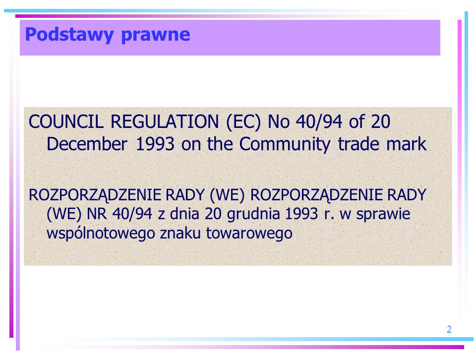 Podstawy prawne COUNCIL REGULATION (EC) No 40/94 of 20 December 1993 on the Community trade mark.