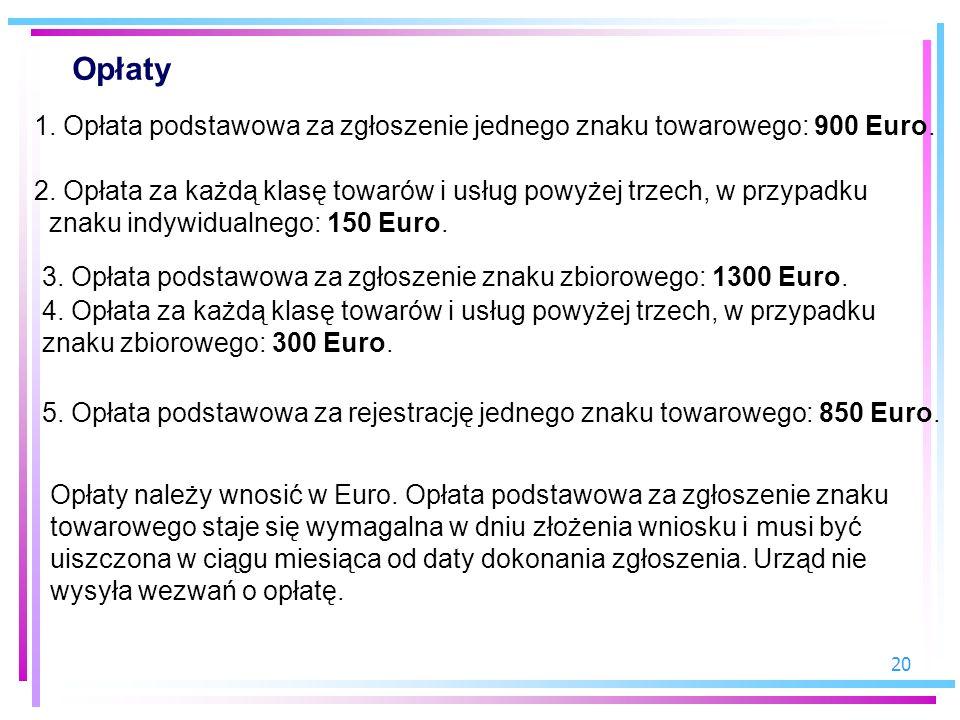 Opłaty 1. Opłata podstawowa za zgłoszenie jednego znaku towarowego: 900 Euro. 2. Opłata za każdą klasę towarów i usług powyżej trzech, w przypadku.
