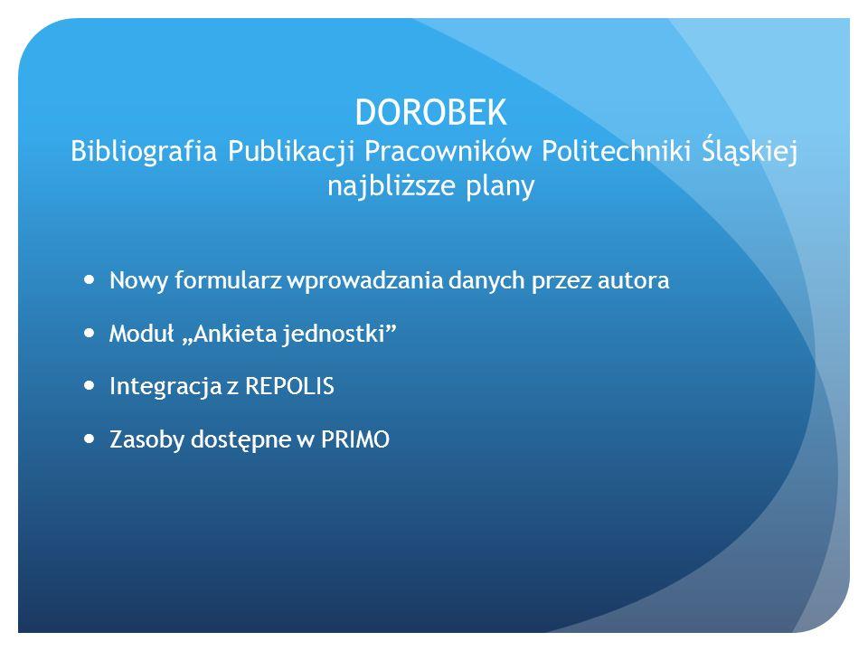 DOROBEK Bibliografia Publikacji Pracowników Politechniki Śląskiej najbliższe plany