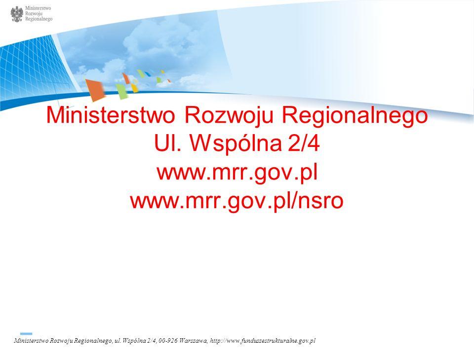 Ministerstwo Rozwoju Regionalnego Ul. Wspólna 2/4 www.mrr.gov.pl www.mrr.gov.pl/nsro