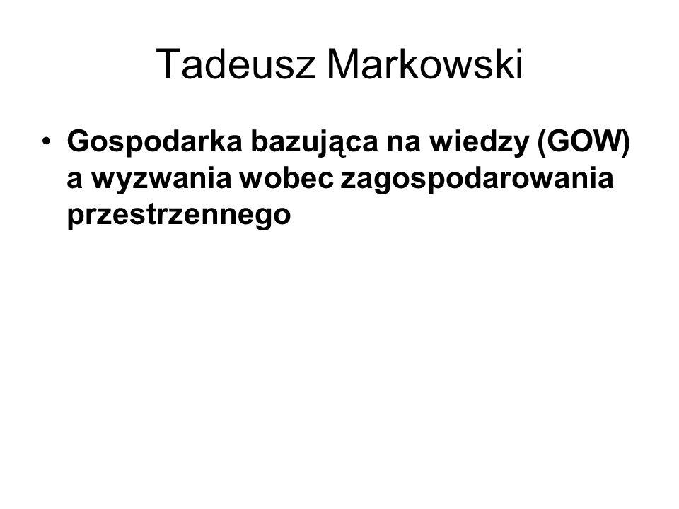 Tadeusz Markowski Gospodarka bazująca na wiedzy (GOW) a wyzwania wobec zagospodarowania przestrzennego.