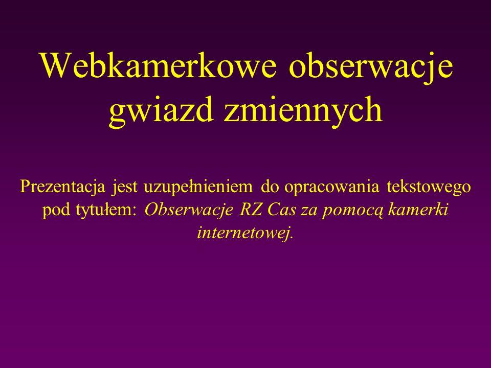 Webkamerkowe obserwacje gwiazd zmiennych Prezentacja jest uzupełnieniem do opracowania tekstowego pod tytułem: Obserwacje RZ Cas za pomocą kamerki internetowej.