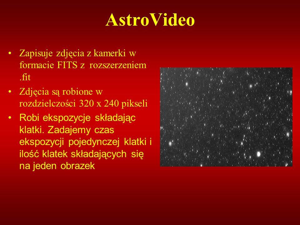 AstroVideo Zapisuje zdjęcia z kamerki w formacie FITS z rozszerzeniem .fit. Zdjęcia są robione w rozdzielczości 320 x 240 pikseli.
