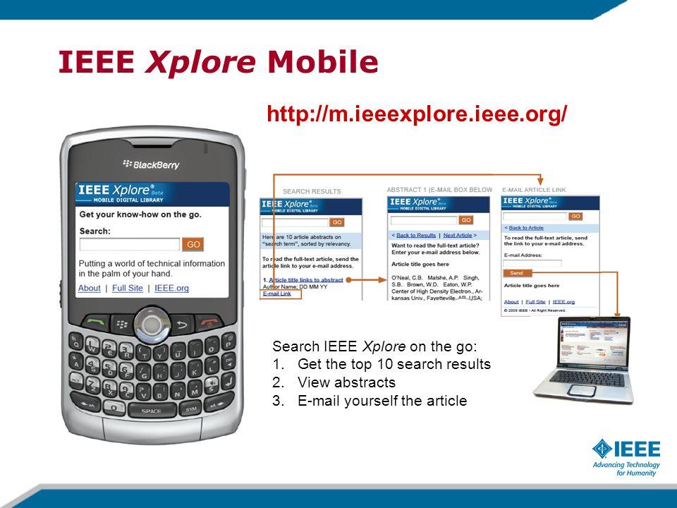 IEEE Xplore Mobile http://m.ieeexplore.ieee.org/