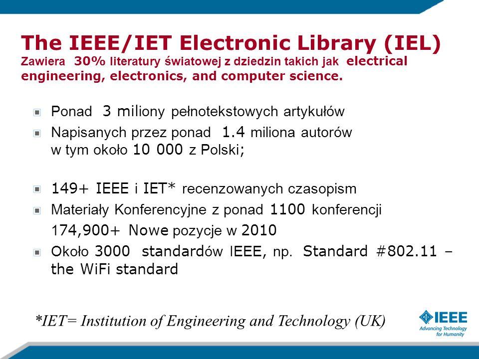 The IEEE/IET Electronic Library (IEL) Zawiera 30% literatury światowej z dziedzin takich jak electrical engineering, electronics, and computer science.