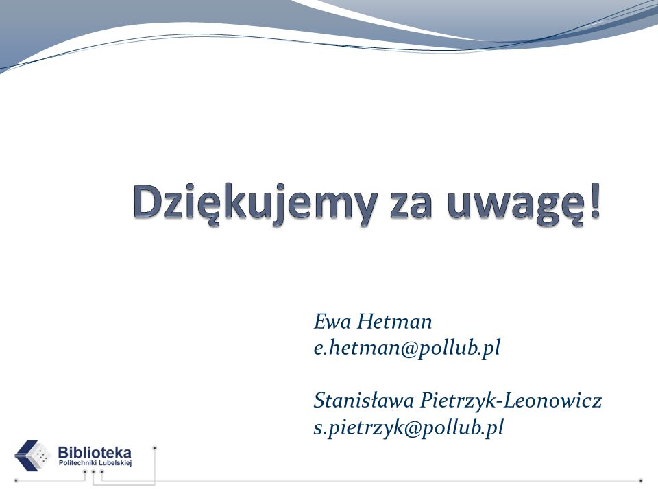 Dziękujemy za uwagę! Ewa Hetman e.hetman@pollub.pl