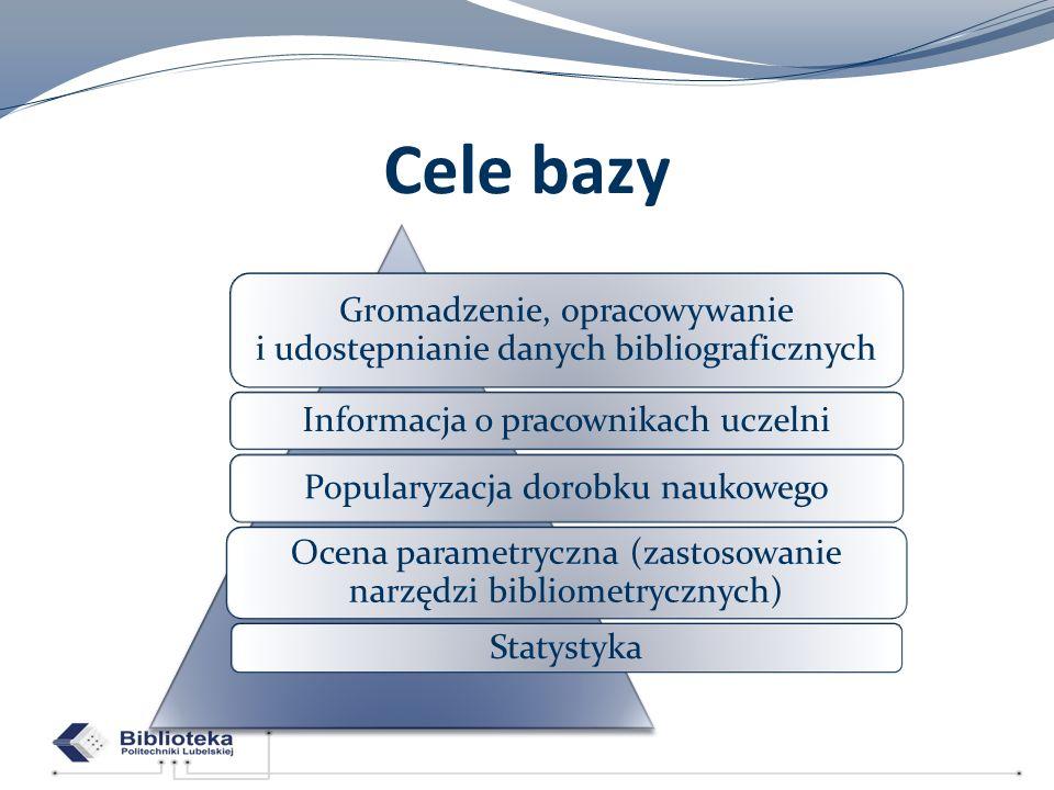 Cele bazyGromadzenie, opracowywanie i udostępnianie danych bibliograficznych. Informacja o pracownikach uczelni.