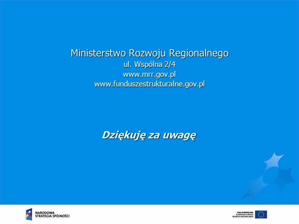 Ministerstwo Rozwoju Regionalnego ul. Wspólna 2/4 www.mrr.gov.pl www.funduszestrukturalne.gov.pl