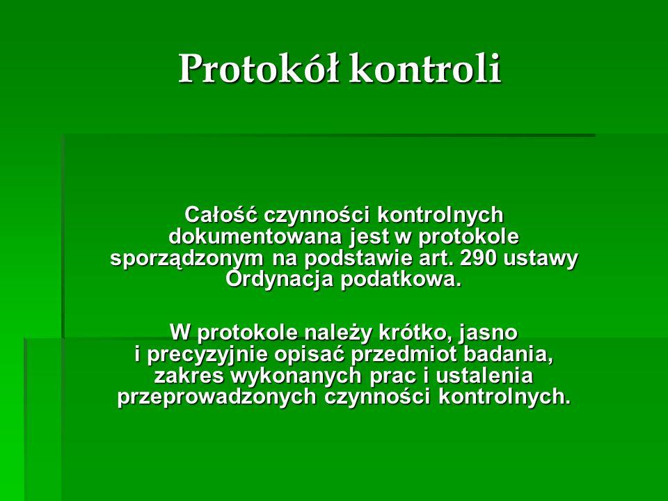 Protokół kontroli Całość czynności kontrolnych dokumentowana jest w protokole sporządzonym na podstawie art. 290 ustawy Ordynacja podatkowa.