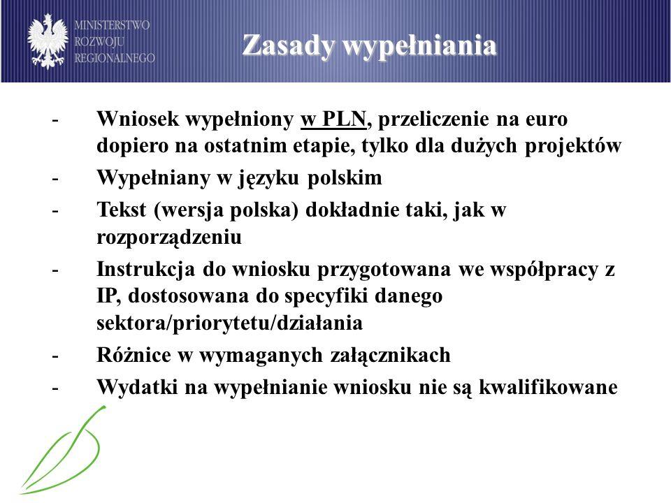 Zasady wypełniania Wniosek wypełniony w PLN, przeliczenie na euro dopiero na ostatnim etapie, tylko dla dużych projektów.