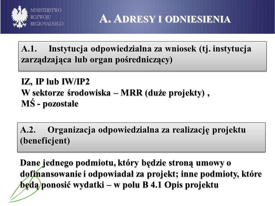 A. Adresy i odniesienia A.1. Instytucja odpowiedzialna za wniosek (tj. instytucja zarządzająca lub organ pośredniczący)