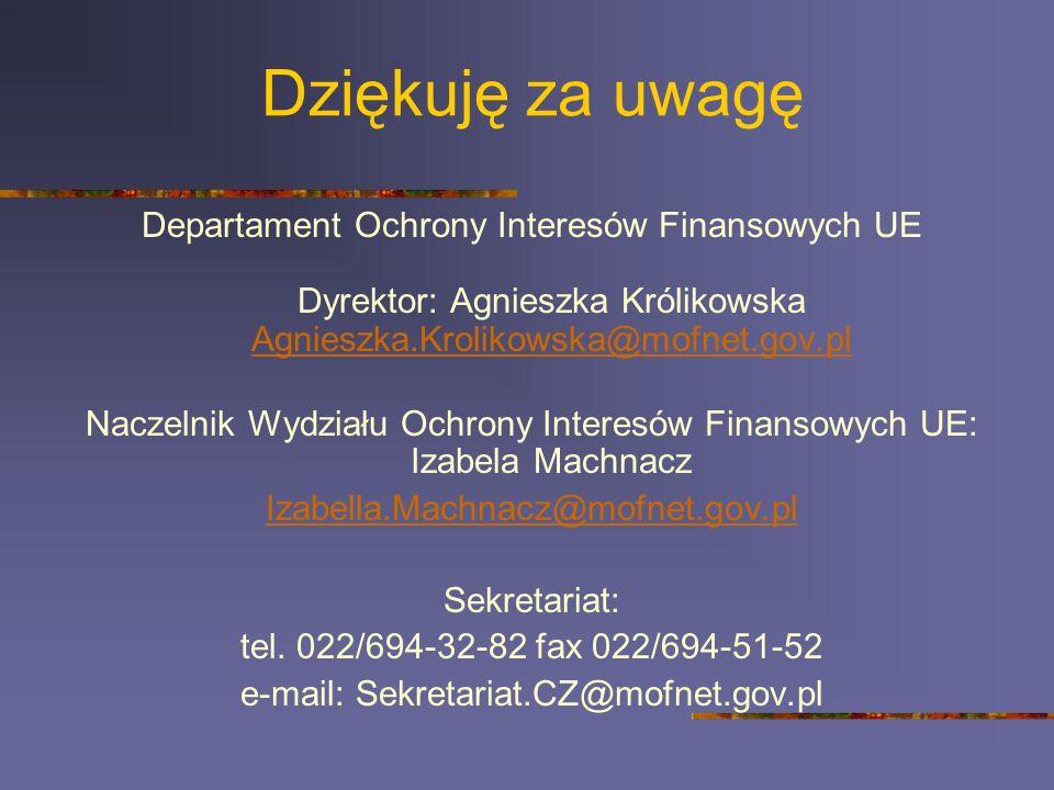 Dziękuję za uwagę Departament Ochrony Interesów Finansowych UE Dyrektor: Agnieszka Królikowska Agnieszka.Krolikowska@mofnet.gov.pl.