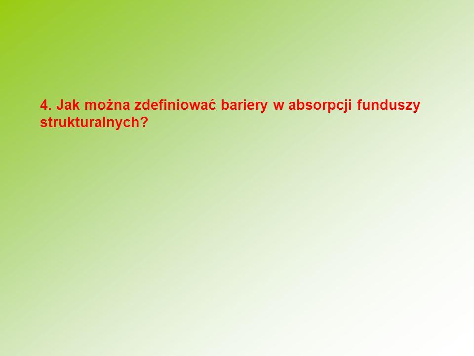 4. Jak można zdefiniować bariery w absorpcji funduszy strukturalnych