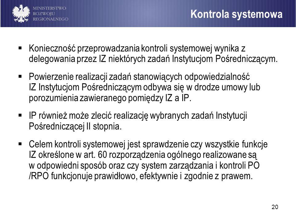 Kontrola systemowa Konieczność przeprowadzania kontroli systemowej wynika z delegowania przez IZ niektórych zadań Instytucjom Pośredniczącym.