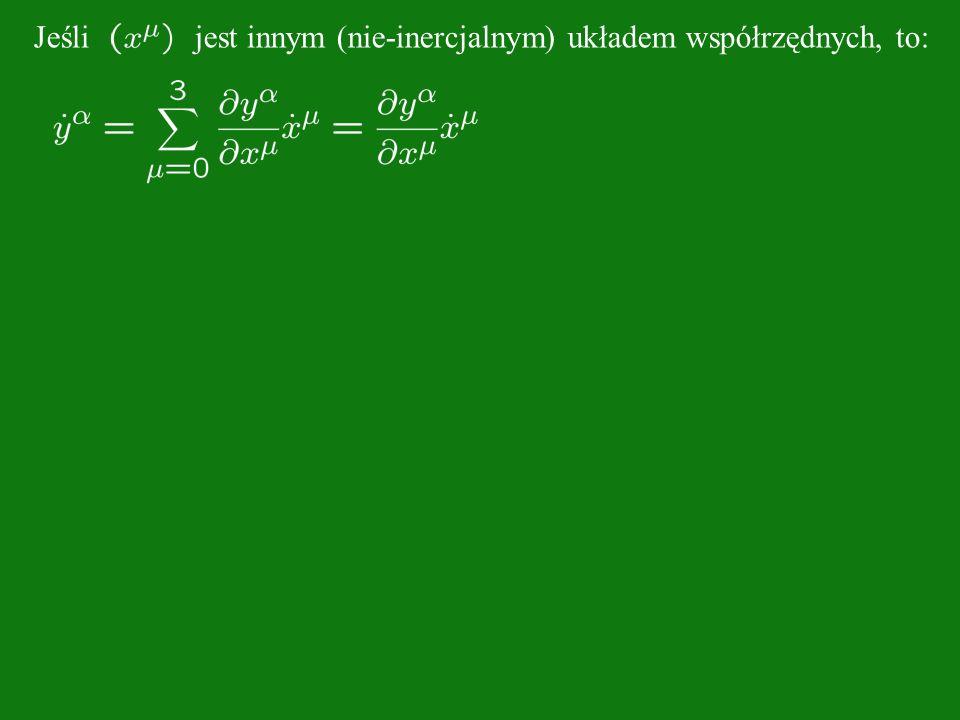 Jeśli jest innym (nie-inercjalnym) układem współrzędnych, to: