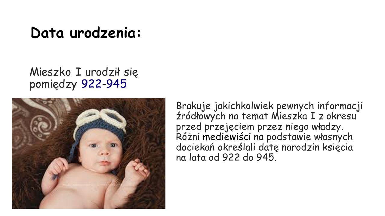 Data urodzenia: Mieszko I urodził się pomiędzy 922-945