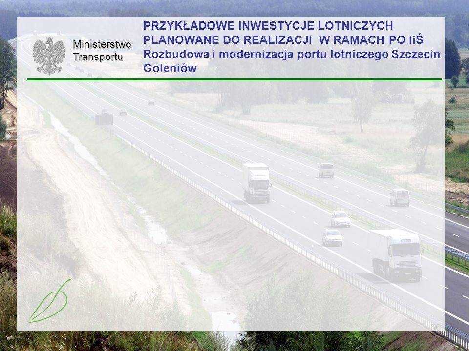 PRZYKŁADOWE INWESTYCJE LOTNICZYCH PLANOWANE DO REALIZACJI W RAMACH PO IiŚ Rozbudowa i modernizacja portu lotniczego Szczecin - Goleniów