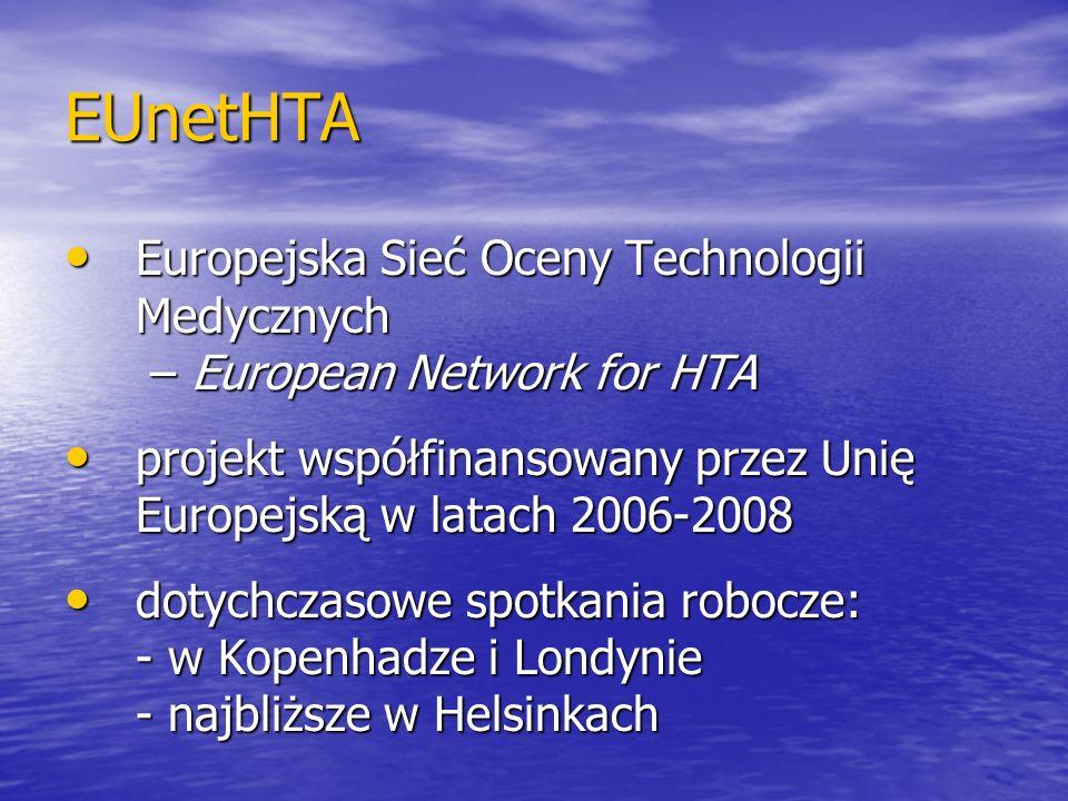 EUnetHTA Europejska Sieć Oceny Technologii Medycznych – European Network for HTA. projekt współfinansowany przez Unię Europejską w latach 2006-2008.