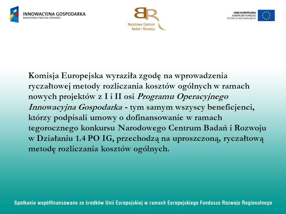 Komisja Europejska wyraziła zgodę na wprowadzenia ryczałtowej metody rozliczania kosztów ogólnych w ramach nowych projektów z I i II osi Programu Operacyjnego Innowacyjna Gospodarka - tym samym wszyscy beneficjenci, którzy podpisali umowy o dofinansowanie w ramach tegorocznego konkursu Narodowego Centrum Badań i Rozwoju w Działaniu 1.4 PO IG, przechodzą na uproszczoną, ryczałtową metodę rozliczania kosztów ogólnych.