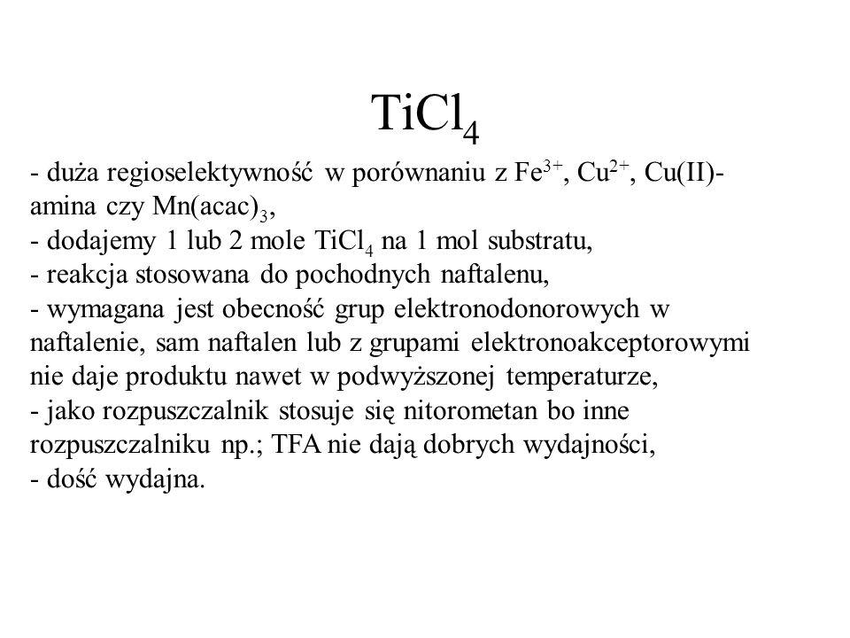 TiCl4 - duża regioselektywność w porównaniu z Fe3+, Cu2+, Cu(II)-amina czy Mn(acac)3, - dodajemy 1 lub 2 mole TiCl4 na 1 mol substratu,