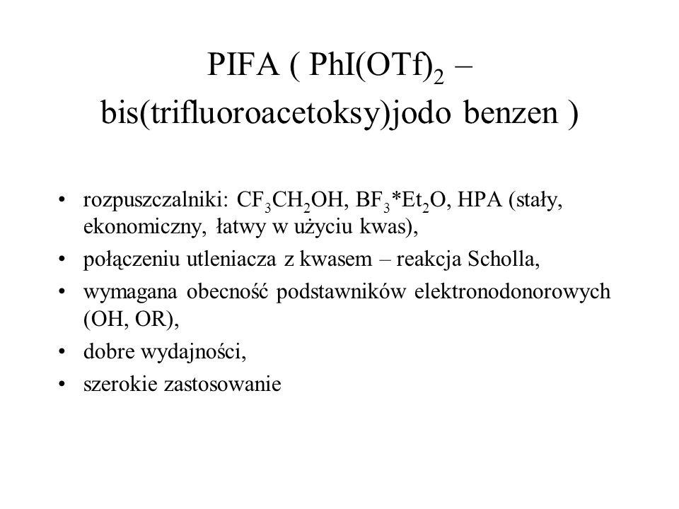 PIFA ( PhI(OTf)2 – bis(trifluoroacetoksy)jodo benzen )