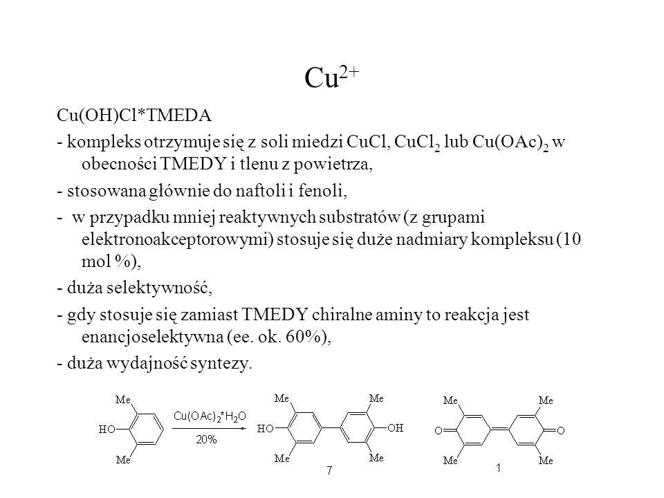 Cu2+ Cu(OH)Cl*TMEDA. - kompleks otrzymuje się z soli miedzi CuCl, CuCl2 lub Cu(OAc)2 w obecności TMEDY i tlenu z powietrza,