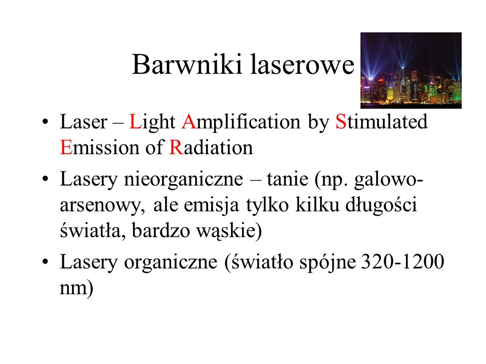 Barwniki laserowe Laser – Light Amplification by Stimulated Emission of Radiation.