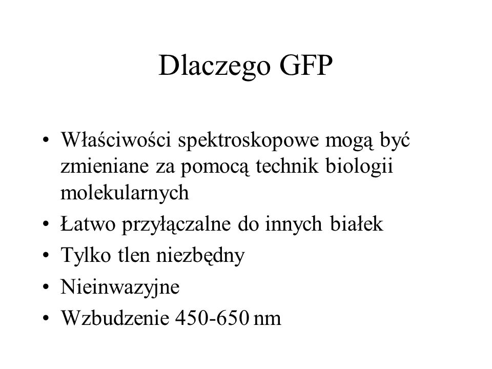 Dlaczego GFP Właściwości spektroskopowe mogą być zmieniane za pomocą technik biologii molekularnych.