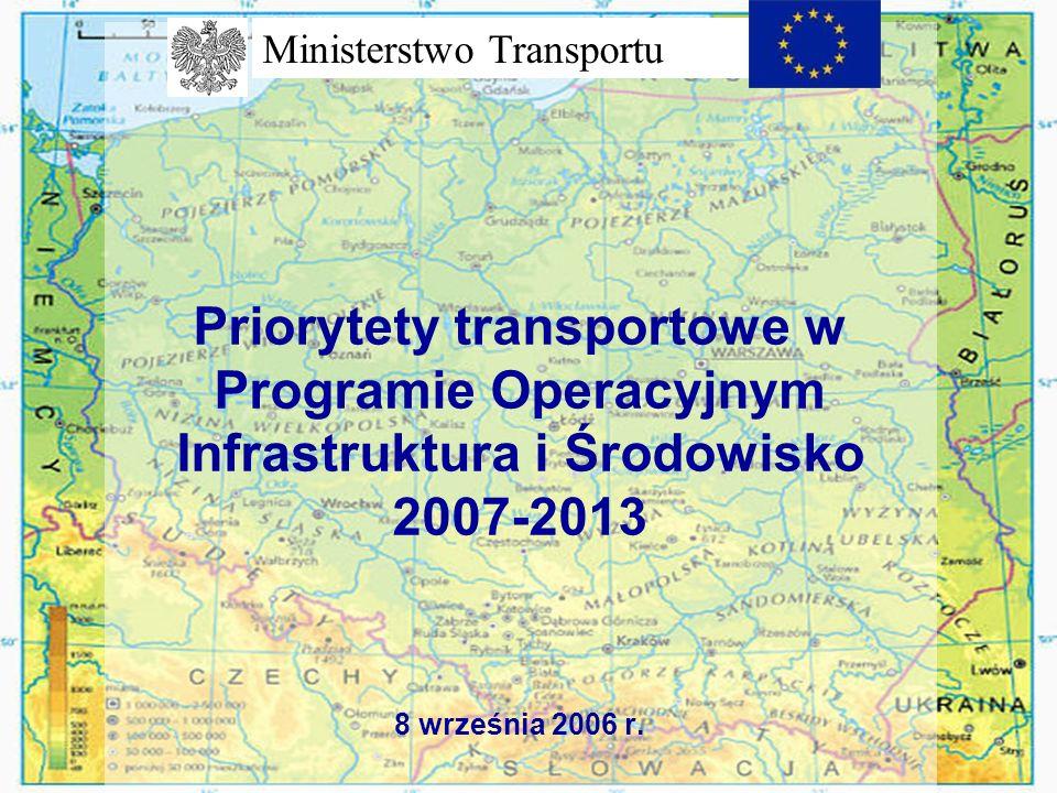 Priorytety transportowe w Programie Operacyjnym Infrastruktura i Środowisko 2007-2013 8 września 2006 r.
