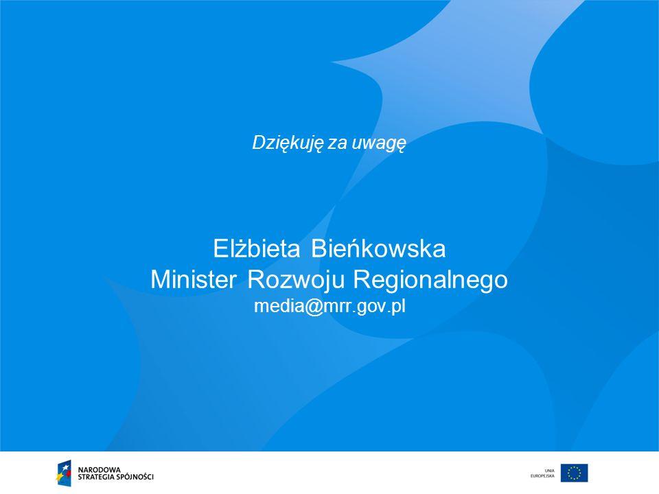 Elżbieta Bieńkowska Minister Rozwoju Regionalnego media@mrr.gov.pl