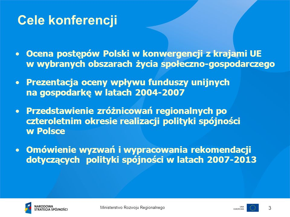 Cele konferencjiOcena postępów Polski w konwergencji z krajami UE w wybranych obszarach życia społeczno-gospodarczego.