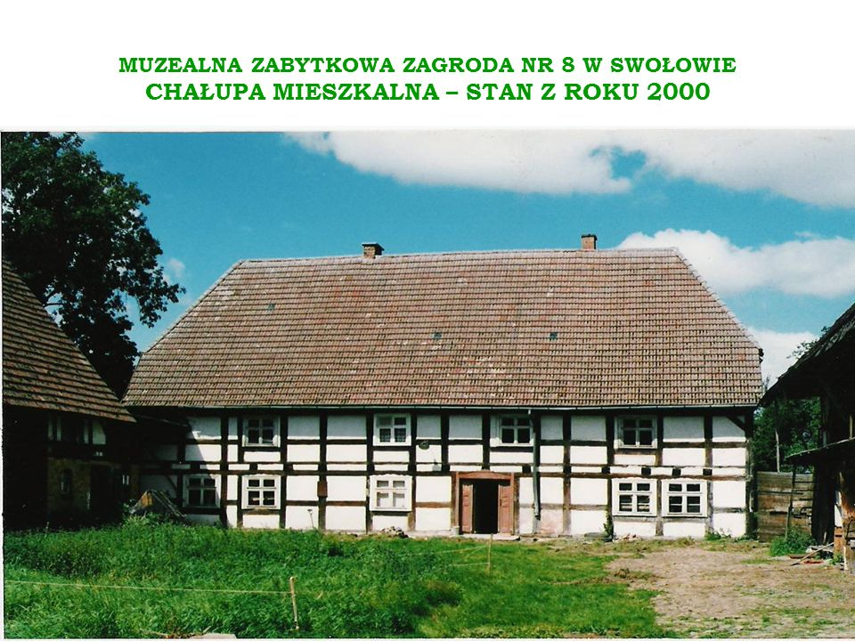 MUZEALNA ZABYTKOWA ZAGRODA NR 8 W SWOŁOWIE CHAŁUPA MIESZKALNA – STAN Z ROKU 2000