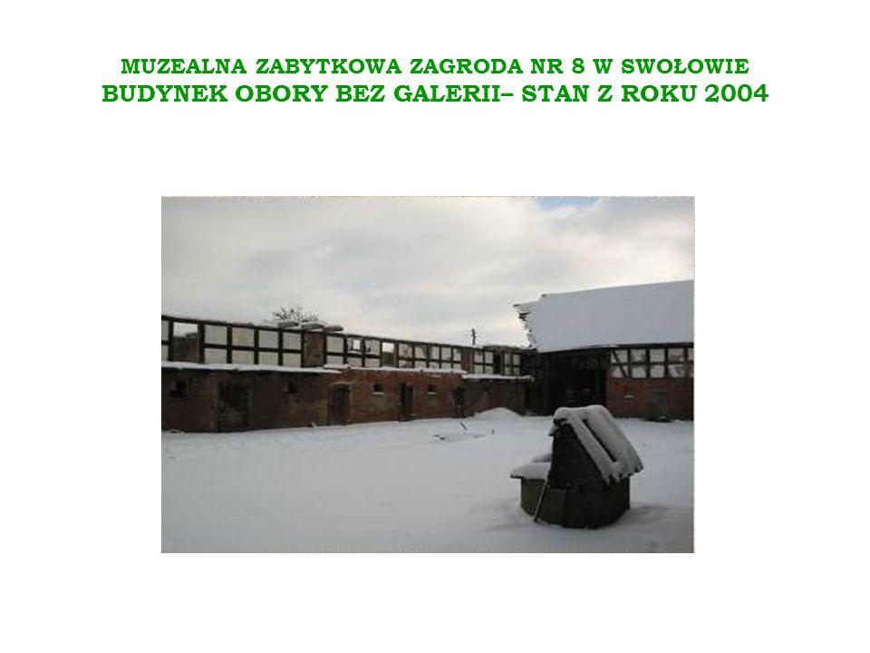 MUZEALNA ZABYTKOWA ZAGRODA NR 8 W SWOŁOWIE BUDYNEK OBORY BEZ GALERII– STAN Z ROKU 2004