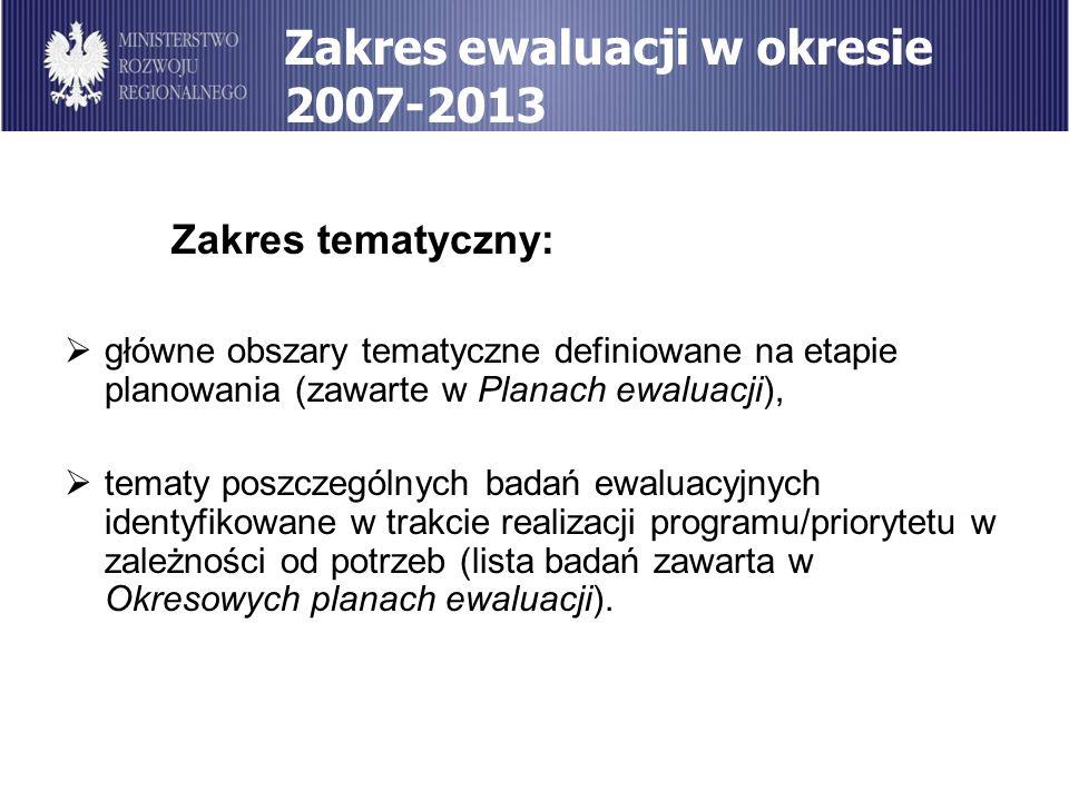 Zakres tematyczny: Zakres ewaluacji w okresie 2007-2013