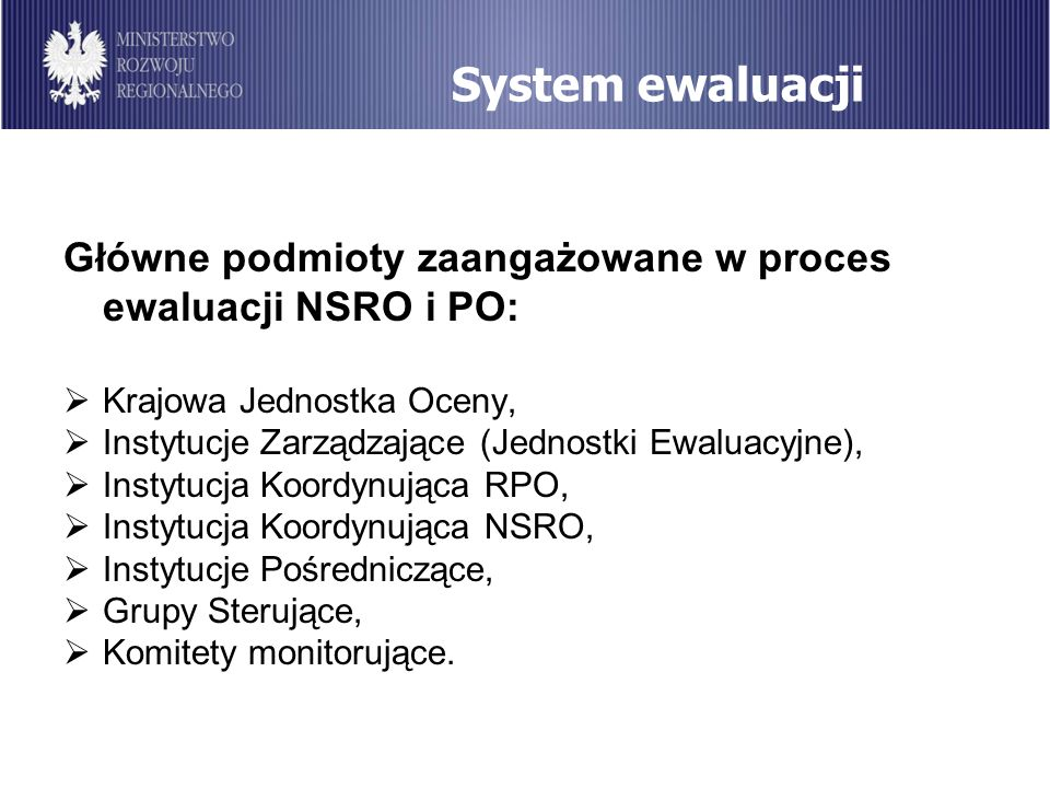 System ewaluacji Główne podmioty zaangażowane w proces ewaluacji NSRO i PO: Krajowa Jednostka Oceny,