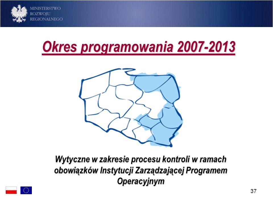 Okres programowania 2007-2013 Wytyczne w zakresie procesu kontroli w ramach obowiązków Instytucji Zarządzającej Programem Operacyjnym.
