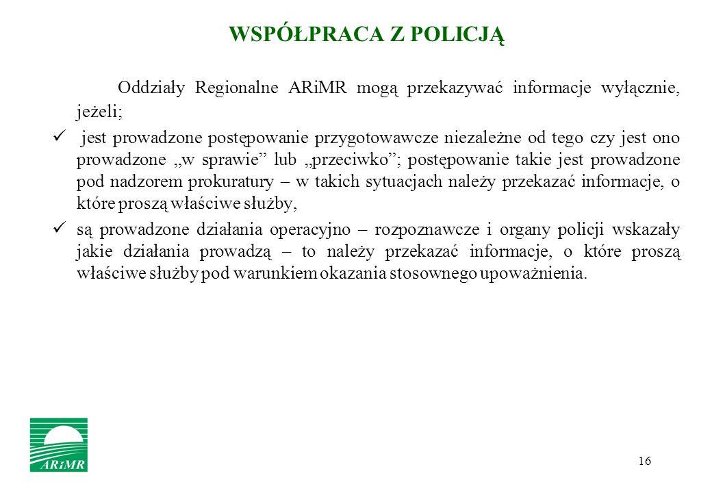 WSPÓŁPRACA Z POLICJĄ Oddziały Regionalne ARiMR mogą przekazywać informacje wyłącznie, jeżeli;