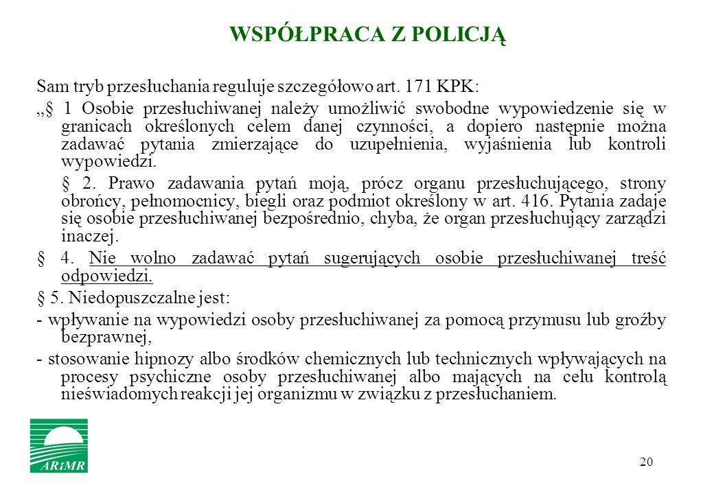 WSPÓŁPRACA Z POLICJĄ Sam tryb przesłuchania reguluje szczegółowo art. 171 KPK: