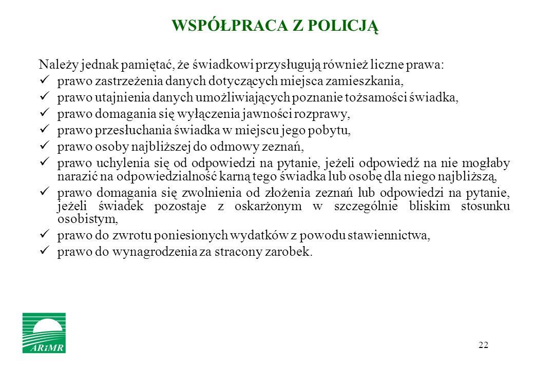 WSPÓŁPRACA Z POLICJĄ Należy jednak pamiętać, że świadkowi przysługują również liczne prawa: