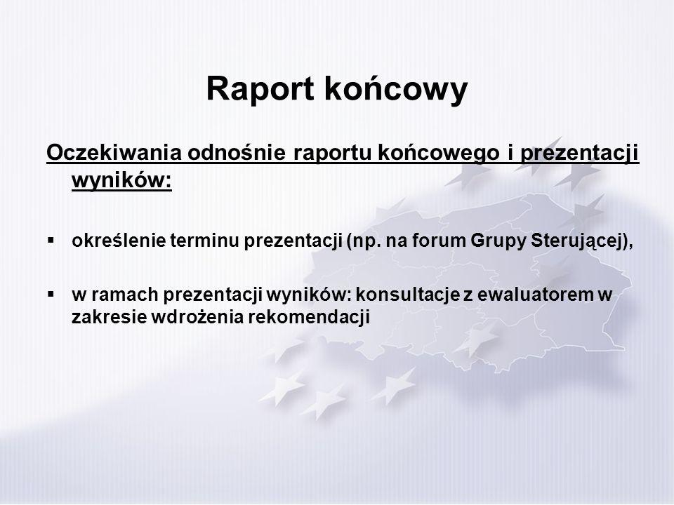 Raport końcowy Oczekiwania odnośnie raportu końcowego i prezentacji wyników: określenie terminu prezentacji (np. na forum Grupy Sterującej),