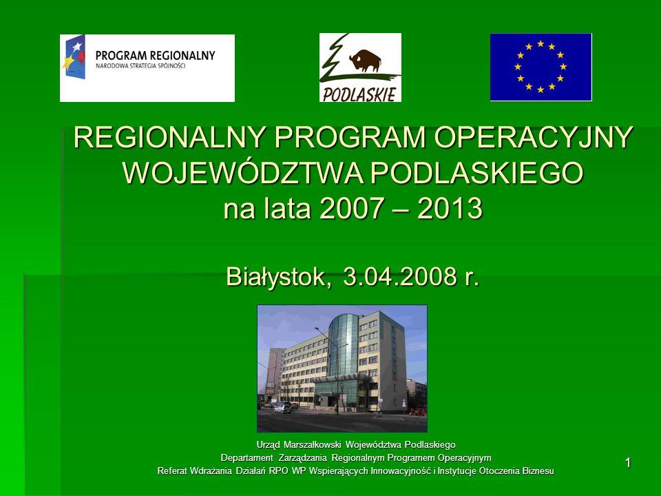 REGIONALNY PROGRAM OPERACYJNY WOJEWÓDZTWA PODLASKIEGO na lata 2007 – 2013 Białystok, 3.04.2008 r.